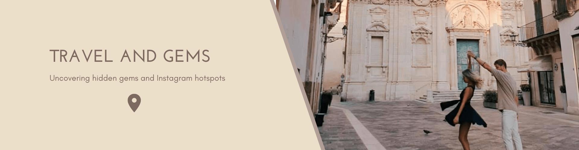 Travel and gems, unconvering hidden gems and instagram hotspots